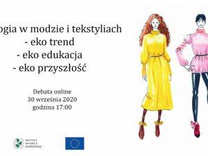 """Debata z naszymi absolwentami """"Ekologia w modzie i tekstyliach"""" już dostępna online!"""